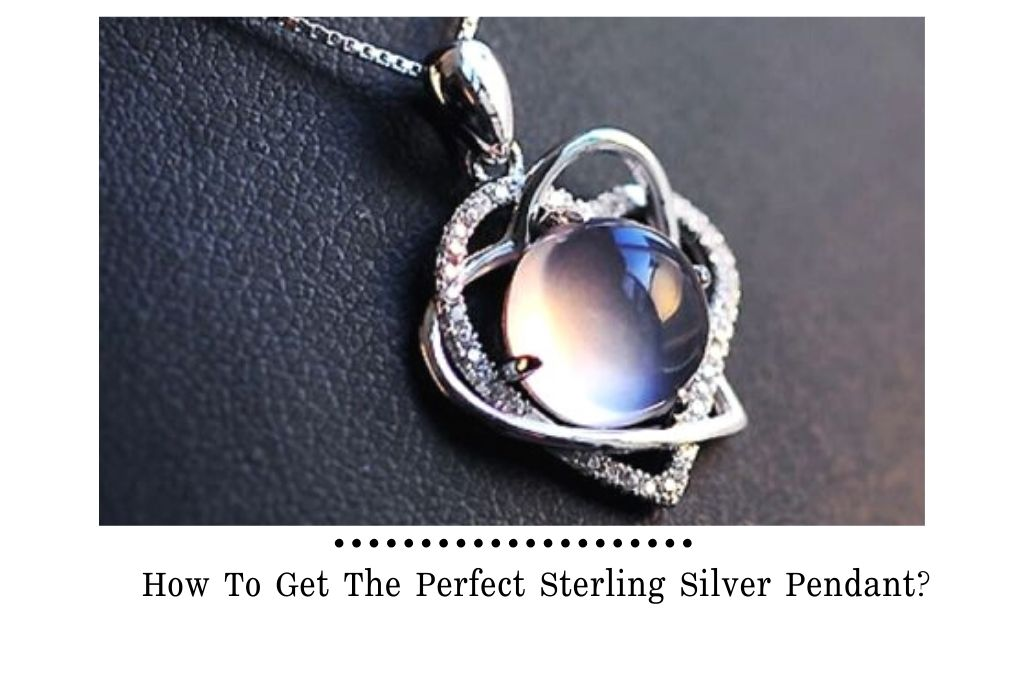 How To Get The Perfect Sterling Silver Pendant?